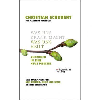 Was uns krank macht, was uns heilt von Christian Schubert mit Madeleine Amberger
