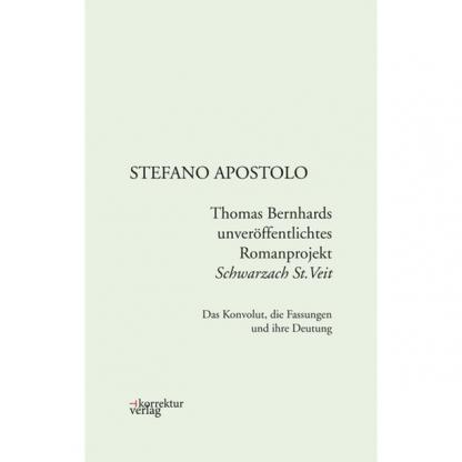 Stefano Apostolo - Thomas Bernhards unveröffentlichtes Romanprojekt Schwarzach St. Veit