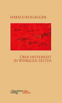 Harald Kollegger - Über Heiterkeit in widrigen Zeiten